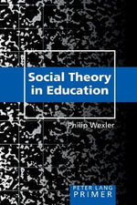 Social Theory in Education Primer - Philip Wexler