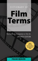 Dictionary of Film Terms : The Aesthetic Companion to Film Art - Frank Eugene Beaver