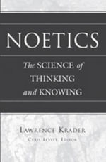 Noetics : The Science of Thinking and Knowing - Lawrence Krader