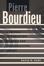 Pierre Bourdieu : A Critical Introduction to Media and Communication Theory - David W. Park