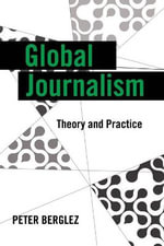 Global Journalism : Theory and Practice - Peter Berglez