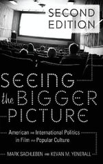 Seeing the Bigger Picture : American and International Politics in Film and Popular Culture - Mark Sachleben