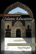 Conceptions of Islamic Education : Pedagogical Framings - Yusef Waghid