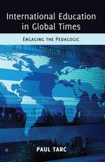 International Education in Global Times : Engaging the Pedagogic - Paul Tarc