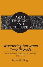 Wandering Between Two Worlds : The Formative Years of Cao Xueqin 1715-1745 - Ronald R. Gray