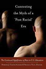 Contesting the Myth of a 'Post Racial' Era : The Continued Significance of Race in U.S. Education