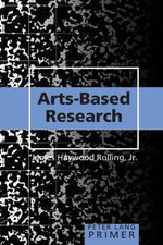 Arts-Based Research Primer : Adaptive Preferences in Enhancing and Ending Life - James Haywood Rolling