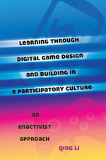 Learning Through Digital Game Design and Building in a Participatory Culture : An Enactivist Approach - Qing Li