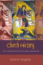 Church History : Five Approaches to a Global Discipline - Dyron B. Daughrity