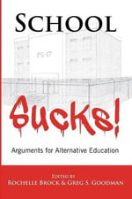 School Sucks! Arguments for Alternative Education : Arguments for Alternative Education