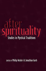 After Spirituality : Studies in Mystical Traditions