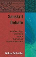 Sanskrit Debate : Vasubandhu's Vimsatika versus Kumarila's Niralambanavada - William Cully Allen