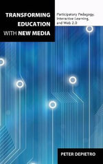 Transforming Education with New Media : Participatory Pedagogy, Interactive Learning, and Web 2.0 - Peter DePietro