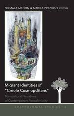 Migrant Identities of Creole Cosmopolitans : Transcultural Narratives of Contemporary Postcoloniality