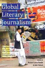 Global Literary Journalism : Exploring the Journalistic Imagination