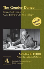 The Gender Dance : Ironic Subversion in C. S. Lewis's Cosmic Trilogy - Monika B. Hilder