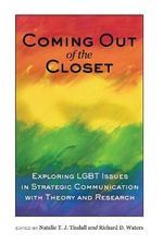 Coming Out of the Closet : Exploring LGBT Issues in Strategic Communication with Theory and Research