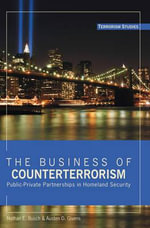 The Business of Counterterrorism : Public-Private Partnerships in Homeland Security - Nathan E. Busch