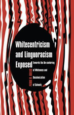 Whitecentricism and Linguoracism Exposed : Towards the De-Centering of Whiteness and Decolonization of Schools - Pierre W. Orelus