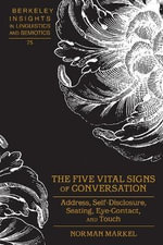 The Five Vital Signs of Conversation : Address, Self-Disclosure, Seating, Eye-Contact, and Touch - Norman Markel