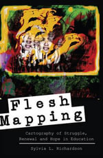 Flesh Mapping : Cartography of Struggle, Renewal and Hope in Education - Sylvia L. Richardson