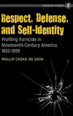 Respect, Defense, and Self-Identity : Profiling Parricide in Nineteenth-Century America, 1852-1899 - Phillip Chong Ho Shon
