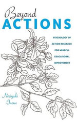 Beyond Actions : Psychology of Action Research for Mindful Educational Improvement - Noriyuki Inoue