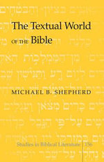 The Textual World of the Bible - Michael B. Shepherd