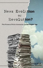 News Evolution or Revolution? : The Future of Print Journalism in the Digital Age