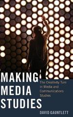 Making Media Studies : The Creativity Turn in Media and Communications Studies - David Gauntlett