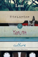 Lost Histories of Youth Culture : Mediated Youth
