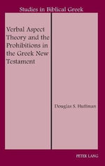 Verbal Aspect Theory and the Prohibitions in the Greek New Testament - Douglas S. Huffman