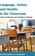Language, Nation, and Identity in the Classroom : Legacies of Modernity and Colonialism in Schooling - David Hemphill