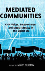 Mediated Communities : Civic Voices, Empowerment and Media Literacy in the Digital Era