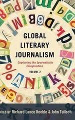 Global Literary Journalism: Volume 2 : Exploring the Journalistic Imagination
