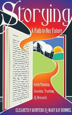 Storying : A Path to Our Future: Artful Thinking, Learning, Teaching, and Research - Elizabeth P. Quintero