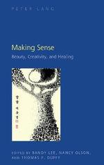 Making Sense : Beauty, Creativity, and Healing