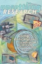 Unsettling Research : Using Critical Praxis and Activism to Create Uncomfortable Spaces - Sherilyn Lennon