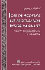Jose de Acosta's de Procuranda Indorum Salute : A Call for Evangelical Reforms in Colonial Peru - Gregory J. Shepherd