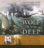 Wolf of the Deep : Raphael Semmes and the Notorious Confederate Raider CSS Alabama - Stephen Fox