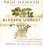 Blessed Unrest : How the Largest Movement in the World Came Into Being and Why No One Saw It Coming - Paul Hawken