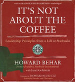It's Not about the Coffee : Leadership Principles from a Life at Starbucks - Howard Behar