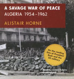 A Savage War of Peace : Algeria 1954-1962 - Alistair Horne