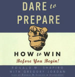 Dare to Prepare : How to Win Before You Begin! - Ronald M Shapiro