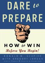 Dare to Prepare : How to Win Before You Begin! - Ronald M Shapiro