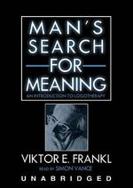 Man's Search for Meaning : An Introduction to Logotherapy - Viktor E Frankl