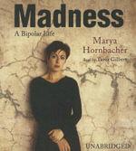 Madness : A Bipolar Life - Marya Hornbacher