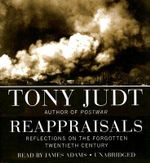 Reappraisals : Reflections on the Forgotten Twentieth Century - Tony Judt