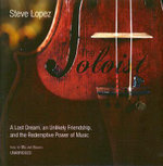 The Soloist : A Lost Dream, an Unlikely Friendship, and the Redemptive Power of Music - Steve Lopez