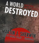 A World Destroyed : Hiroshima and Its Legacies - Martin J Sherwin